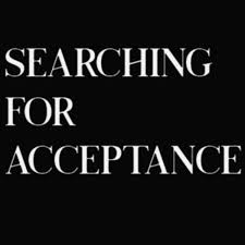 Searching for Acceptance