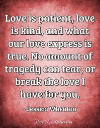 Love Is Patient Quote New Love Is Patient Love Is Kind And What Our Love Express Is True No