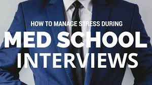 Manage Stress During Med School Interviews Mdconsultants