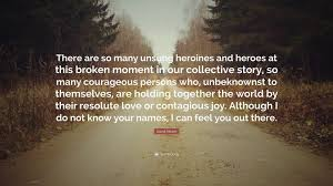 David Abram Quote There Are So Many Unsung Heroines And Heroes At