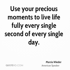 Life Is Precious Quotes Mesmerizing Marcia Wieder Life Quotes QuoteHD