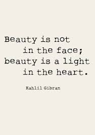 Beauty Comes From The Heart Quotes Best Of Inspirational Quotes Beauty Is Not In The Face Beauty Is A Light