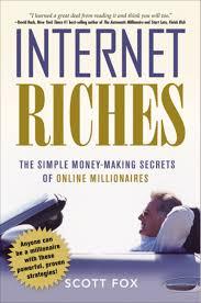 amazon internet riches the simple money making secrets of millionaires 9780814409954 scott fox books