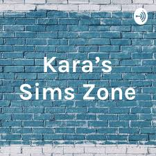 Kara's Sim Zone by Kara's Sims Zone • A podcast on Anchor