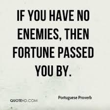 Proverb Quote portugueseproverbquoteifyouhavenoenemiesthenfortunepassed 12 17976