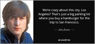 Los Angeles Quotes New John Lennon Quote We're Crazy About This City Los Angeles That's