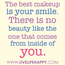 Smile Because Your Beautiful Quotes Best Of The Best Makeup Is Your Smile Live Life Happy