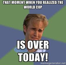 That moment when you realized the World Cup is over today! - Sad ... via Relatably.com