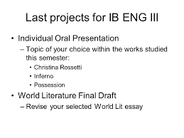 last projects for ib eng iii individual oral presentation topic 1 last projects for ib