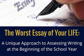 the worst essay of your life a unique approach to assessing  the worst essay of your life a unique approach to assessing writing at the beginning