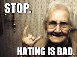 stop. hating is bad. - Cool Grandma - quickmeme via Relatably.com