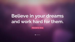 """Quotes About Working Hard For Your Dreams Best of Wanderlei Silva Quote """"Believe In Your Dreams And Work Hard For"""