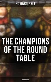 the champions of the round table unabridged arthurian legends myths of sir