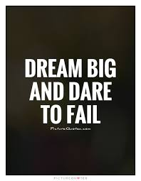 Dare Quotes Dream big and dare to fail Picture Quotes 10