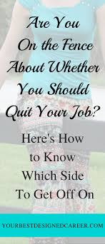17 best ideas about quit job job quotes quitting are you on the fence about whether you should quit your job here s how to know which side to get off on