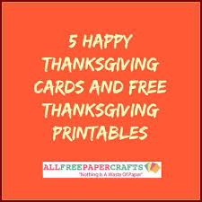 Printable Thanksgiving Cards 5 Happy Thanksgiving Cards And Free Thanksgiving Printables