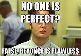 No one is perfect? False, Beyonce is Flawless - False guy | Meme ... via Relatably.com