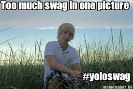 Meme Maker - Too much swag in one picture #yoloswag Meme Maker! via Relatably.com