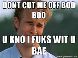 dont cut me off boo boo u kno i fuks wit u bae - Dawson Crying ... via Relatably.com
