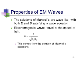 properties of em waves the solutions of maxwell s are wave like with both e