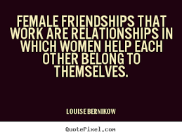 Quotes About Relationships And Friendships Friendship quotes Female friendships that work are relationships 8