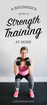 best ideas about strength training weight a beginner s guide to strength training at home