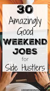 30 Amazingly Good Weekend Jobs For Side Hustlers