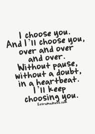 I Choose You And I'll Choose You Over And Over Pictures Photos And Fascinating I Ll Love You Forever Quote