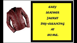 ल दर ज क ट क ड र ई क ल न ग dry clean leather jacket jacket dry cleaning at home jacket polishing
