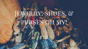 jewelry shoes purses oh my