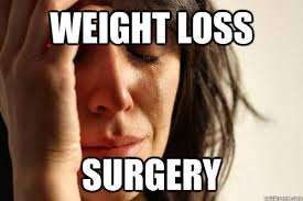 weight loss surgery - First World Problems - quickmeme via Relatably.com