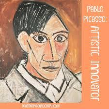 pablo picasso artistic innovator masterpiecesociety com