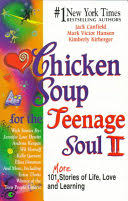 Chicken Soup for the Teenage <b>Soul II</b>: 101 More Stories of Life, Love ...
