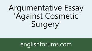 argumentative essay against cosmetic surgery