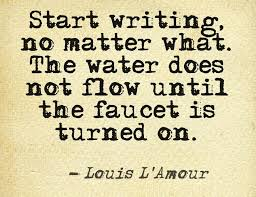 turn on your writing tap writing quotes writer s blog