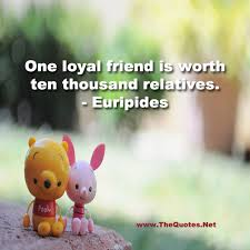 Loyal Friend Quotes Mesmerizing One Loyal Friend Is Worth Ten Thousand R Euripides Friendship