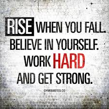 Quote On Believe In Yourself Best of Rise When You Fall Believe In Yourself Work Hard And Get Strong