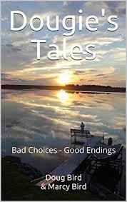 Dougie's Tales: Bad Choices - Good Endings - Kindle edition by Bird, Doug,  Bird, Marcy. Children Kindle eBooks @ Amazon.com.