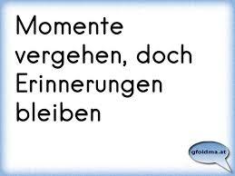 Momente Vergehen Erinnerungen Bleiben österreichische Sprüche