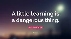alexander pope quote ldquo a little learning is a dangerous thing alexander pope quote ldquoa little learning is a dangerous thing rdquo