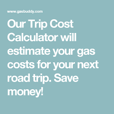 Trip Planner Gas Cost Our Trip Cost Calculator Will Estimate Your Gas Costs For