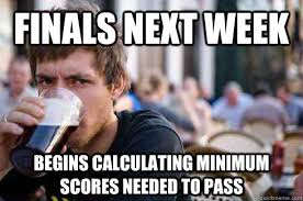 Finals next week Begins calculating minimum scores needed to pass ... via Relatably.com