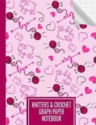 Knitters And Crochet Graph Paper Notebook Knitting And