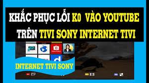 KHẮC PHỤC LỖI KHÔNG VÀO ĐƯỢC YOUTUBE TRÊN TIVI SONY INTERNET TIVI W610F,  W660F, X7000F, W600D, W650 - YouTube