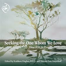 Seeking the One Whom We Love by Kathleen Hughes RSCJ, Therese Fink ...
