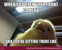 When You Open Your Front Camera by cheesecaketofu - Meme Center via Relatably.com