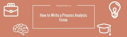 how to write a process analysis essay essaywriters us a process analysis essay is an assignment in which the student needs to talk about the way in which a certain procedure is carried out an event occurs