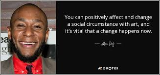 Social Change Quotes Mesmerizing Mos Def Quote You Can Positively Affect And Change A Social