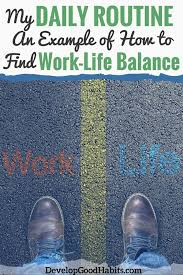 my daily routine an example of how to work life balance  what is the best daily routine here s an example of how to be productive