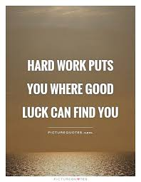 Hard Work Puts You Where Good Luck Can Find You Picture Quotes Impressive Luck Quotes